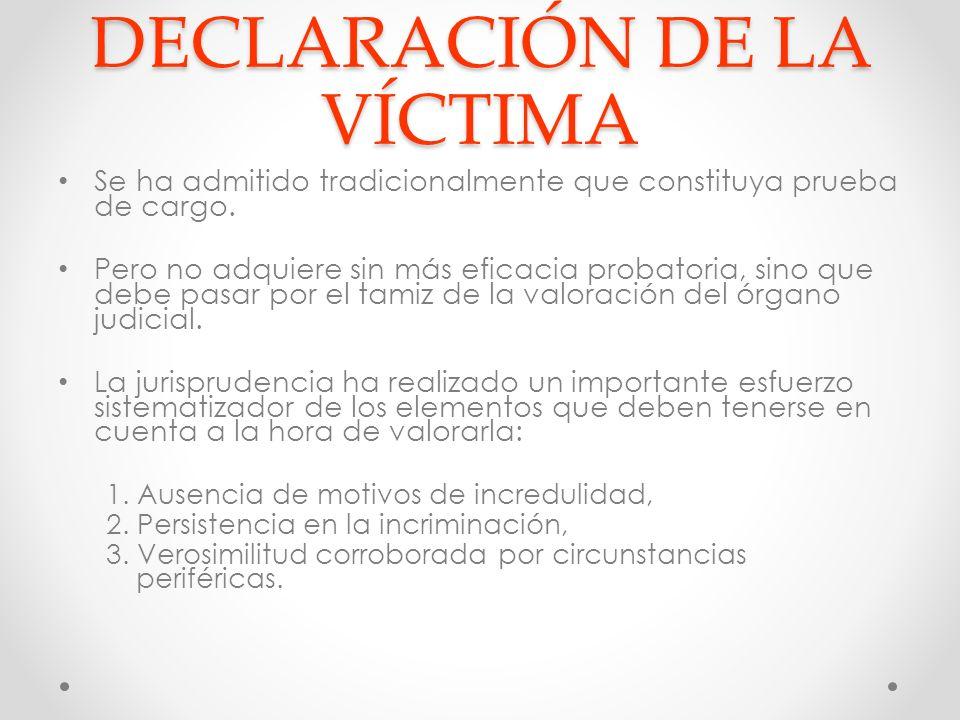 DECLARACIÓN DE LA VÍCTIMA Se ha admitido tradicionalmente que constituya prueba de cargo.