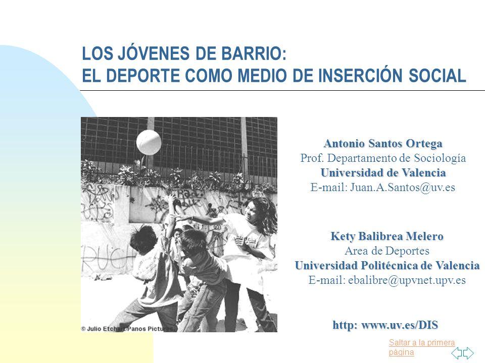 Saltar a la primera página LOS JÓVENES DE BARRIO: EL DEPORTE COMO MEDIO DE INSERCIÓN SOCIAL Antonio Santos Ortega Prof.