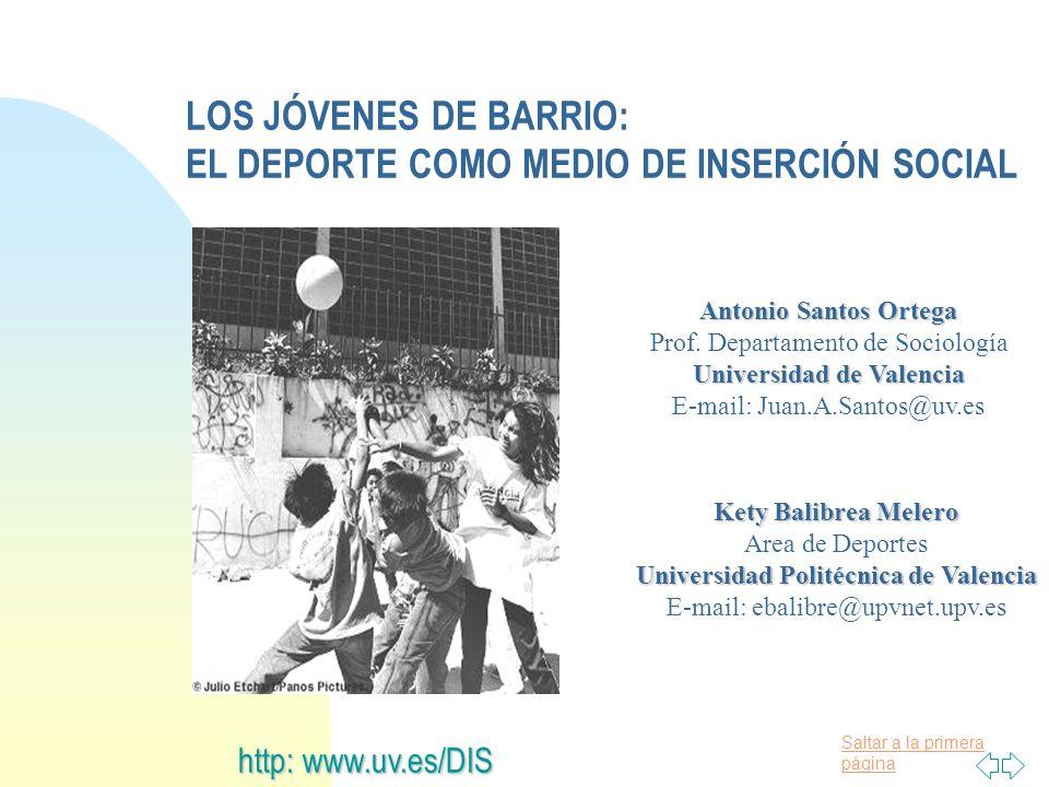 Saltar a la primera página LOS JÓVENES DE BARRIO: EL DEPORTE COMO MEDIO DE INSERCIÓN SOCIAL http: www.uv.es/DIS Antonio Santos Ortega Prof.