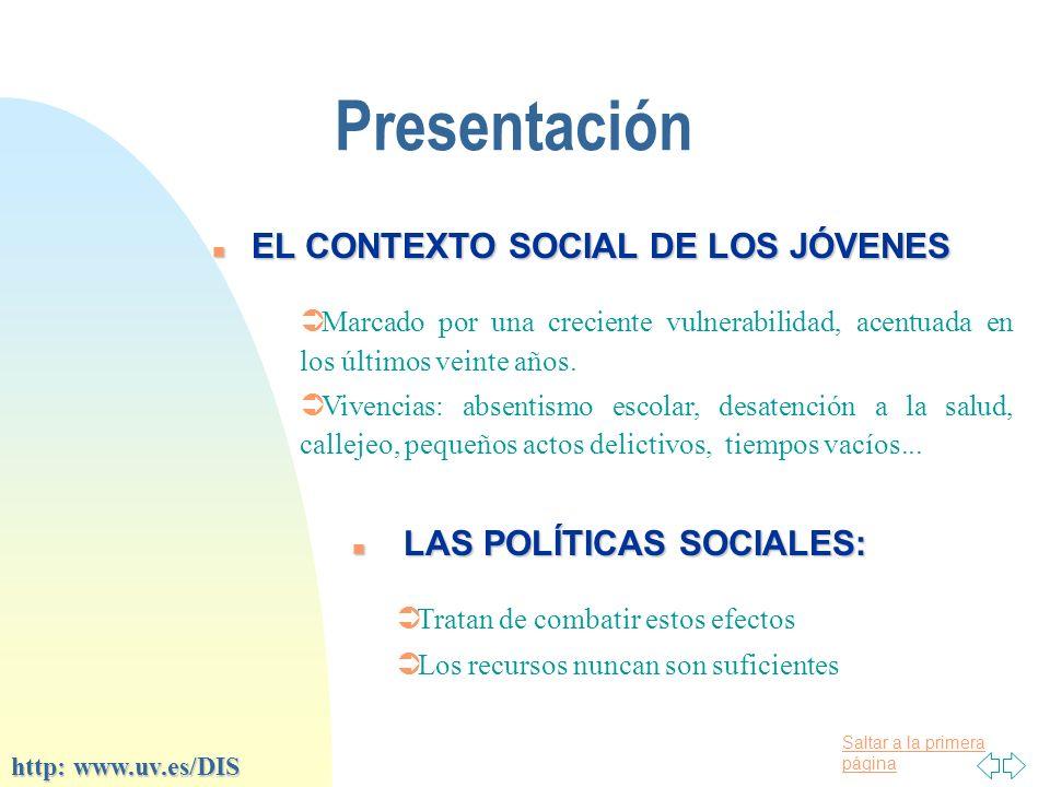 Saltar a la primera página Presentación n EL CONTEXTO SOCIAL DE LOS JÓVENES Ü Marcado por una creciente vulnerabilidad, acentuada en los últimos veinte años.