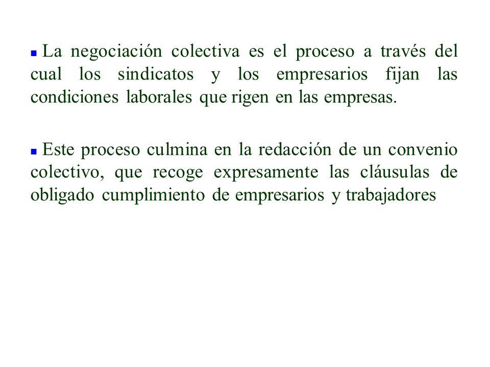 n La negociación colectiva es el proceso a través del cual los sindicatos y los empresarios fijan las condiciones laborales que rigen en las empresas.