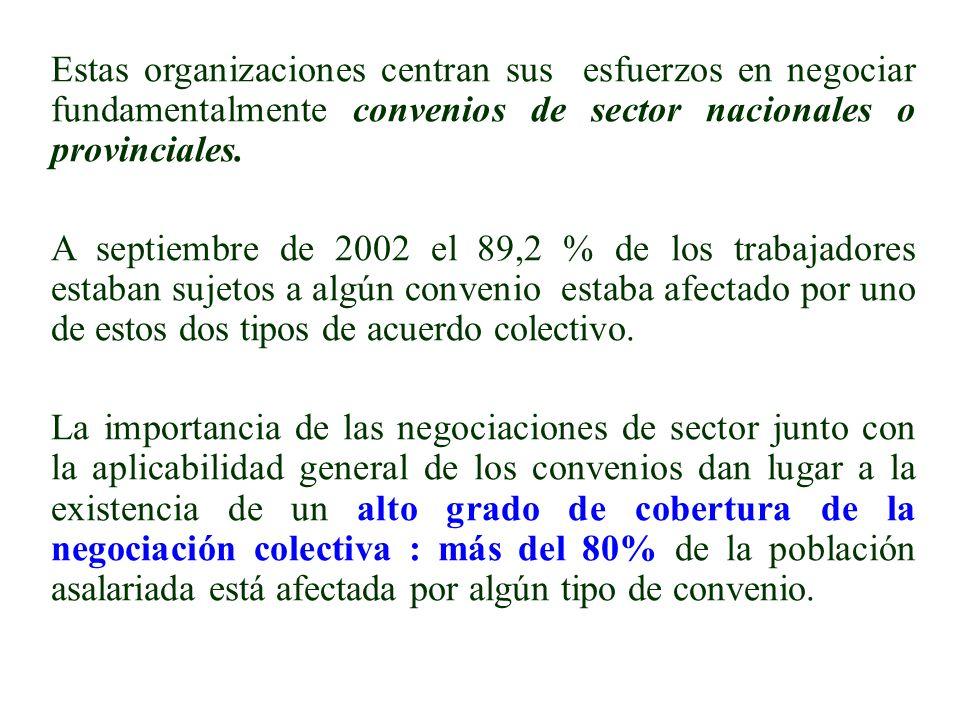 Estas organizaciones centran sus esfuerzos en negociar fundamentalmente convenios de sector nacionales o provinciales. A septiembre de 2002 el 89,2 %