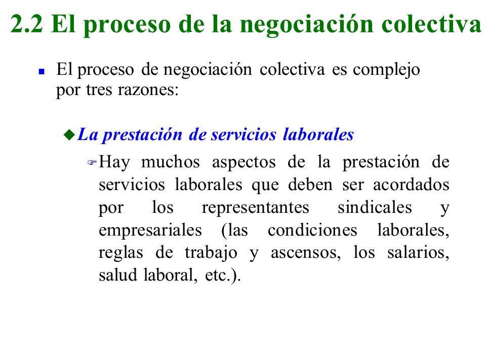 n El proceso de negociación colectiva es complejo por tres razones: u La prestación de servicios laborales F Hay muchos aspectos de la prestación de s