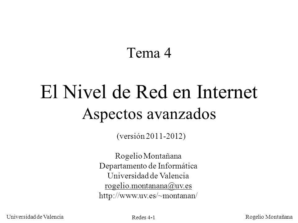 Redes 4-1 Universidad de Valencia Rogelio Montañana Tema 4 El Nivel de Red en Internet Aspectos avanzados (versión 2011-2012) Rogelio Montañana Depart