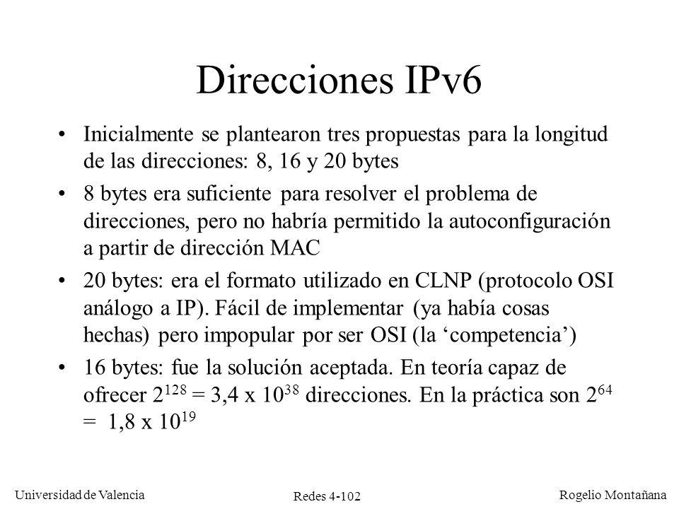 Redes 4-102 Universidad de Valencia Rogelio Montañana Direcciones IPv6 Inicialmente se plantearon tres propuestas para la longitud de las direcciones: