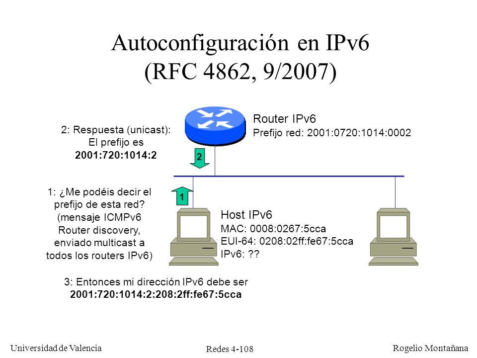 Redes 4-108 Universidad de Valencia Rogelio Montañana Autoconfiguración en IPv6 (RFC 4862, 9/2007) 2 Host IPv6 MAC: 0008:0267:5cca EUI-64: 0208:02ff:f