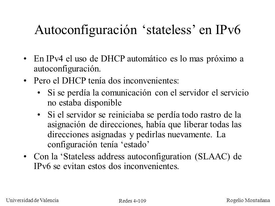 Redes 4-109 Universidad de Valencia Rogelio Montañana Autoconfiguración stateless en IPv6 En IPv4 el uso de DHCP automático es lo mas próximo a autoco
