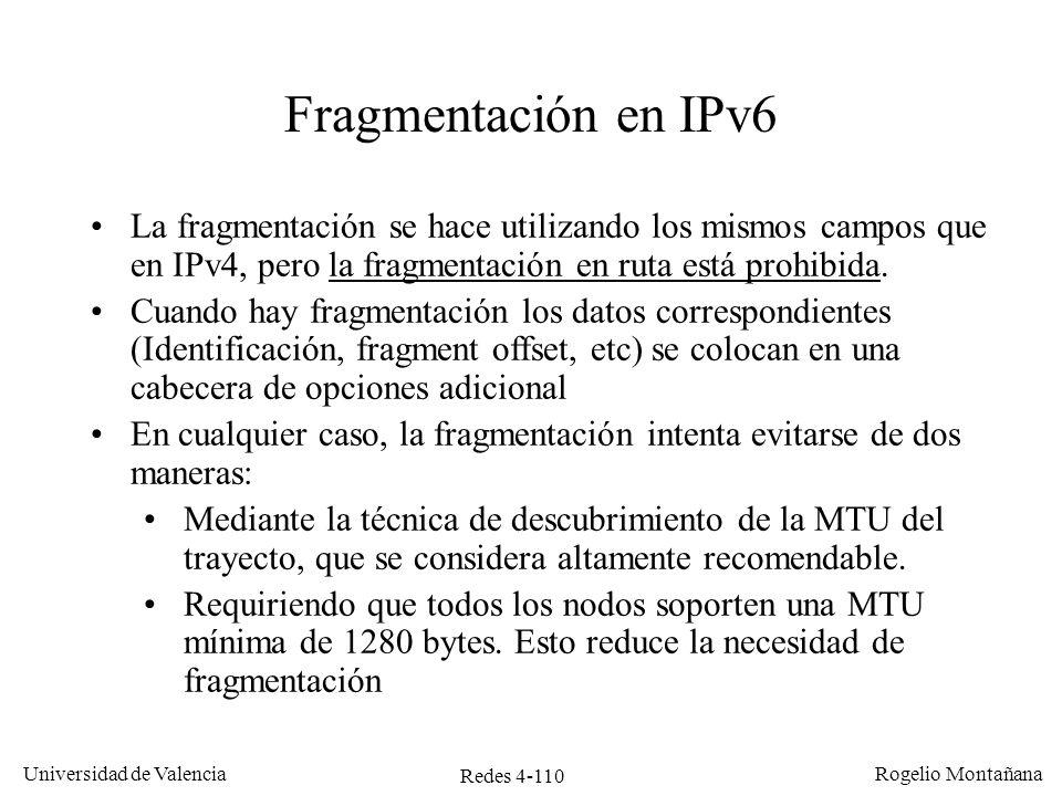 Redes 4-110 Universidad de Valencia Rogelio Montañana Fragmentación en IPv6 La fragmentación se hace utilizando los mismos campos que en IPv4, pero la