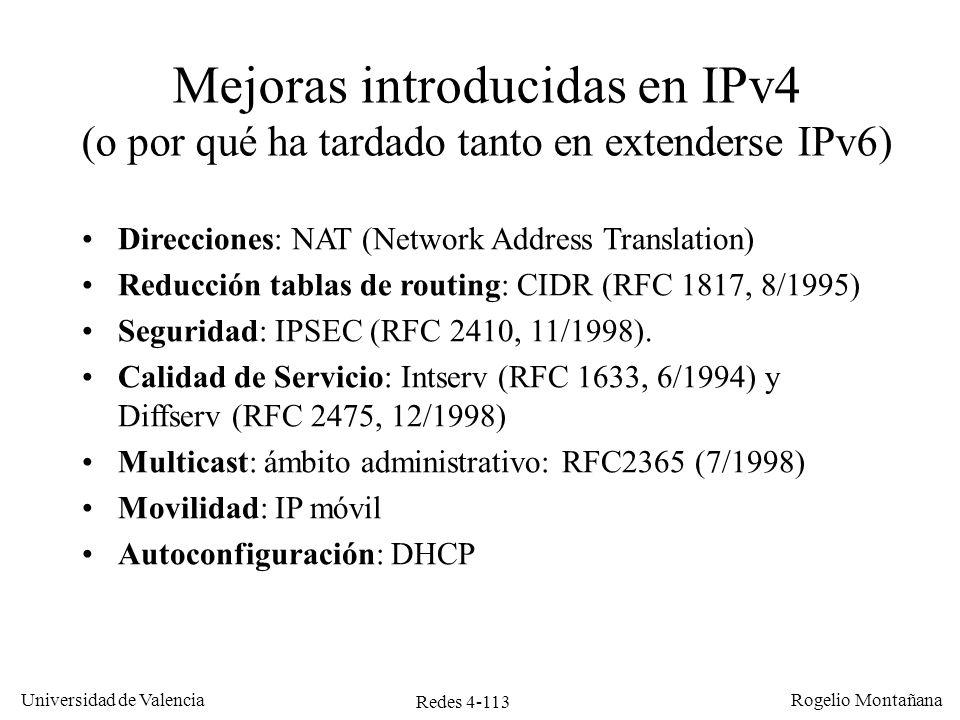 Redes 4-113 Universidad de Valencia Rogelio Montañana Mejoras introducidas en IPv4 (o por qué ha tardado tanto en extenderse IPv6) Direcciones: NAT (N