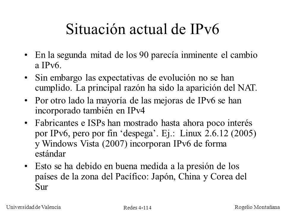 Redes 4-114 Universidad de Valencia Rogelio Montañana Situación actual de IPv6 En la segunda mitad de los 90 parecía inminente el cambio a IPv6. Sin e