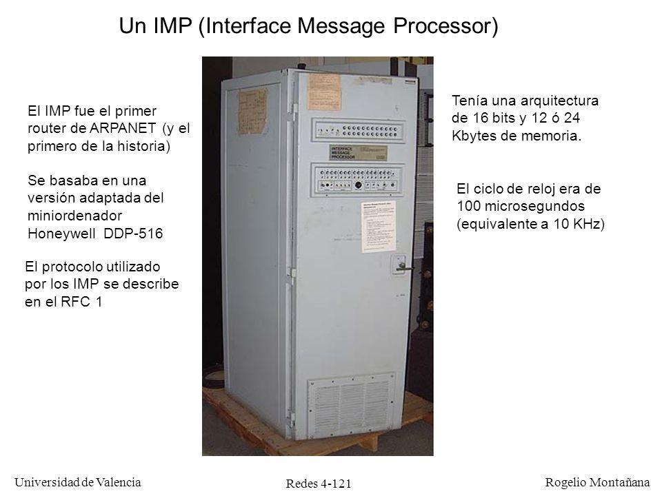Redes 4-121 Universidad de Valencia Rogelio Montañana Un IMP (Interface Message Processor) El IMP fue el primer router de ARPANET (y el primero de la