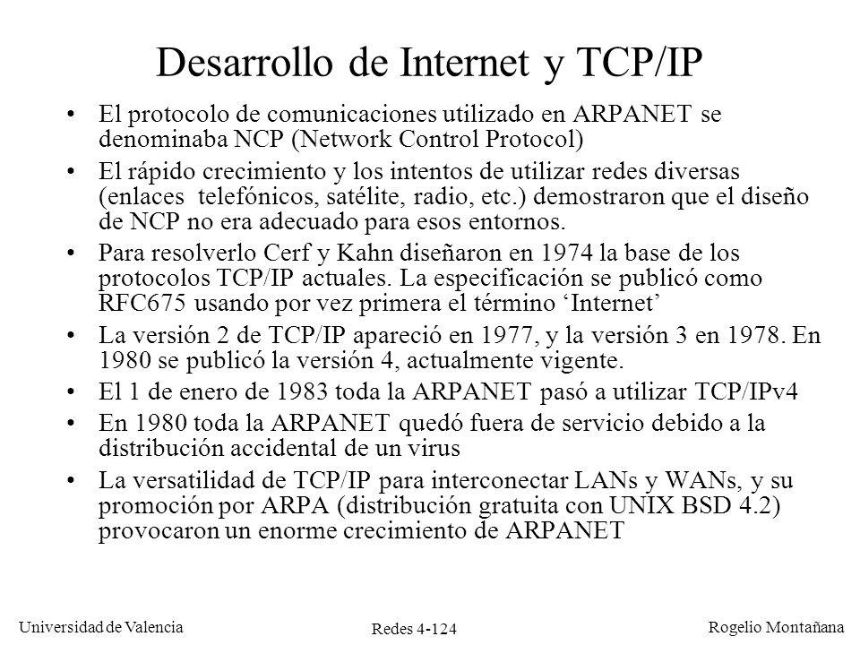 Redes 4-124 Universidad de Valencia Rogelio Montañana Desarrollo de Internet y TCP/IP El protocolo de comunicaciones utilizado en ARPANET se denominab