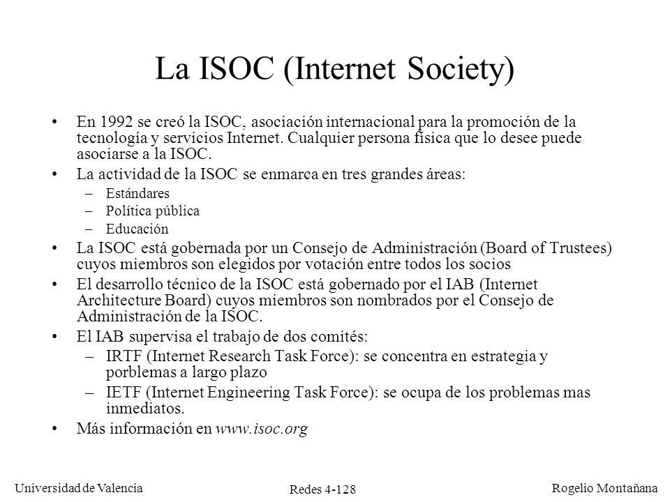 Redes 4-128 Universidad de Valencia Rogelio Montañana La ISOC (Internet Society) En 1992 se creó la ISOC, asociación internacional para la promoción d