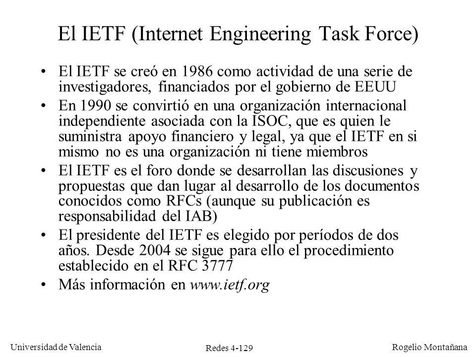 Redes 4-129 Universidad de Valencia Rogelio Montañana El IETF (Internet Engineering Task Force) El IETF se creó en 1986 como actividad de una serie de