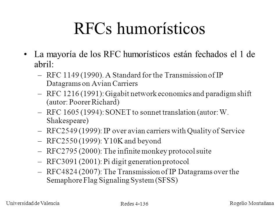 Redes 4-136 Universidad de Valencia Rogelio Montañana RFCs humorísticos La mayoría de los RFC humorísticos están fechados el 1 de abril: –RFC 1149 (19