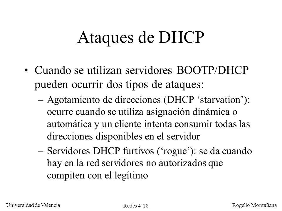 Redes 4-18 Universidad de Valencia Rogelio Montañana Ataques de DHCP Cuando se utilizan servidores BOOTP/DHCP pueden ocurrir dos tipos de ataques: –Ag