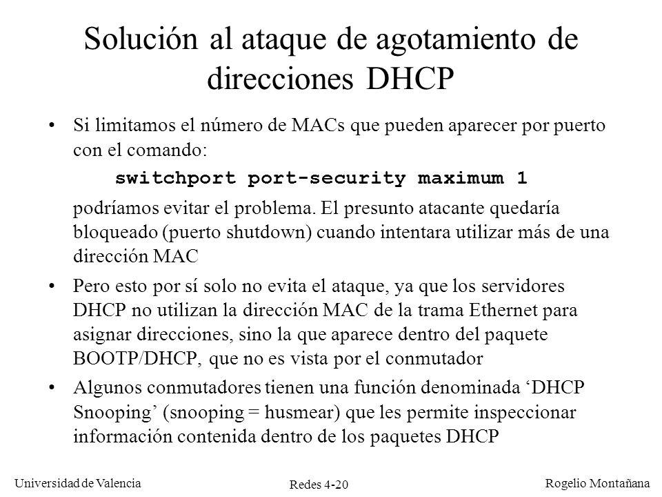 Redes 4-20 Universidad de Valencia Rogelio Montañana Solución al ataque de agotamiento de direcciones DHCP Si limitamos el número de MACs que pueden a