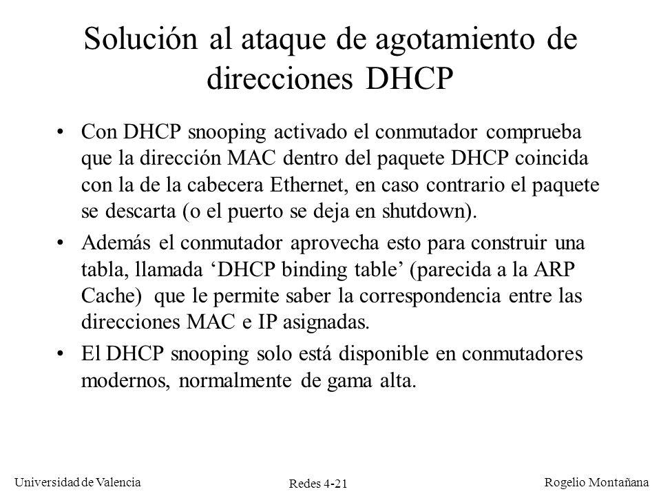 Redes 4-21 Universidad de Valencia Rogelio Montañana Con DHCP snooping activado el conmutador comprueba que la dirección MAC dentro del paquete DHCP c