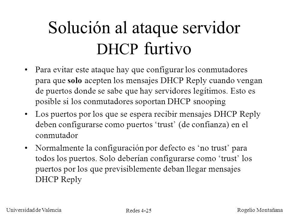 Redes 4-25 Universidad de Valencia Rogelio Montañana Solución al ataque servidor DHCP furtivo Para evitar este ataque hay que configurar los conmutado