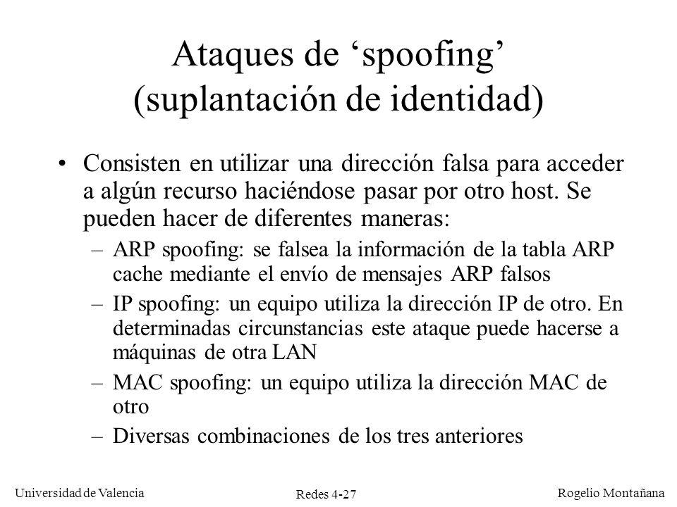 Redes 4-27 Universidad de Valencia Rogelio Montañana Ataques de spoofing (suplantación de identidad) Consisten en utilizar una dirección falsa para ac