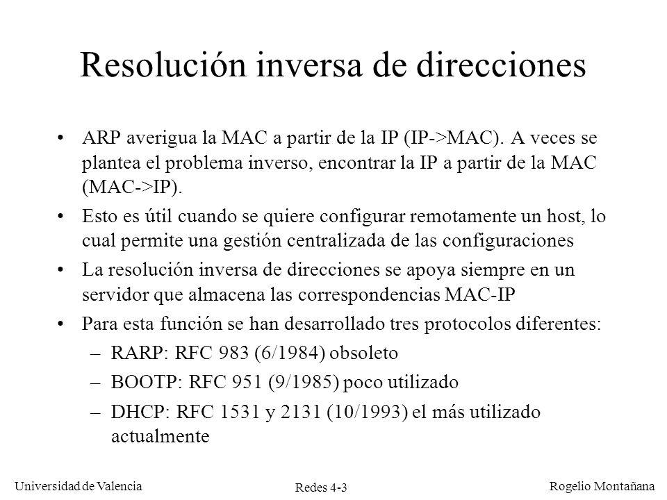 Redes 4-3 Universidad de Valencia Rogelio Montañana Resolución inversa de direcciones ARP averigua la MAC a partir de la IP (IP->MAC). A veces se plan