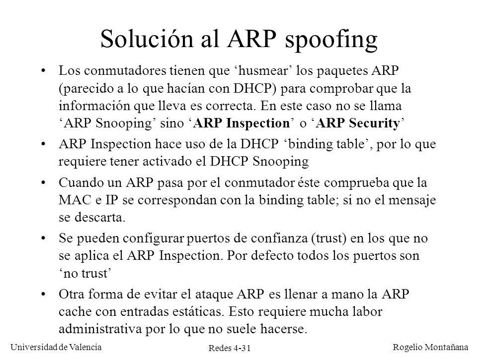 Redes 4-31 Universidad de Valencia Rogelio Montañana Solución al ARP spoofing Los conmutadores tienen que husmear los paquetes ARP (parecido a lo que