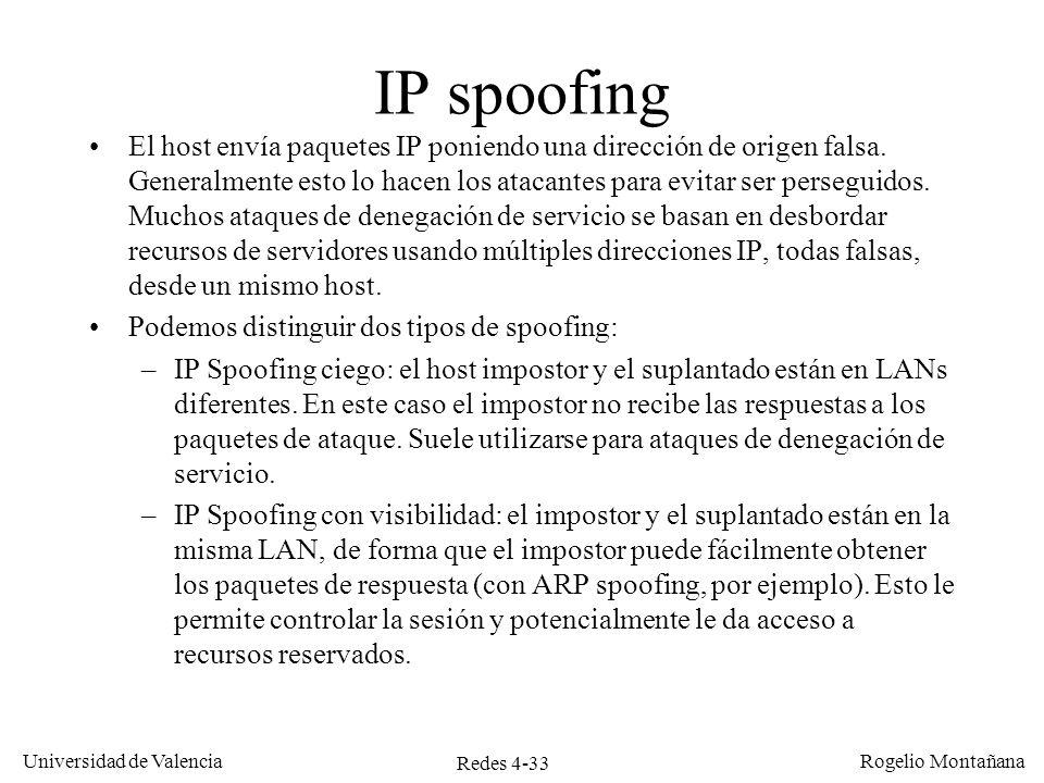 Redes 4-33 Universidad de Valencia Rogelio Montañana IP spoofing El host envía paquetes IP poniendo una dirección de origen falsa. Generalmente esto l