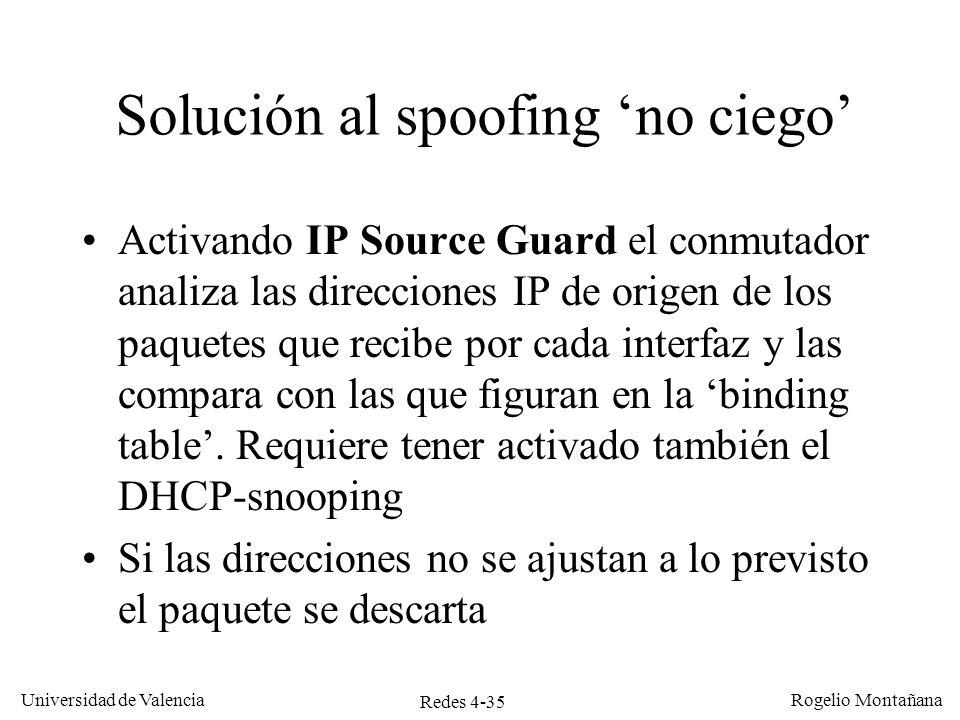 Redes 4-35 Universidad de Valencia Rogelio Montañana Solución al spoofing no ciego Activando IP Source Guard el conmutador analiza las direcciones IP