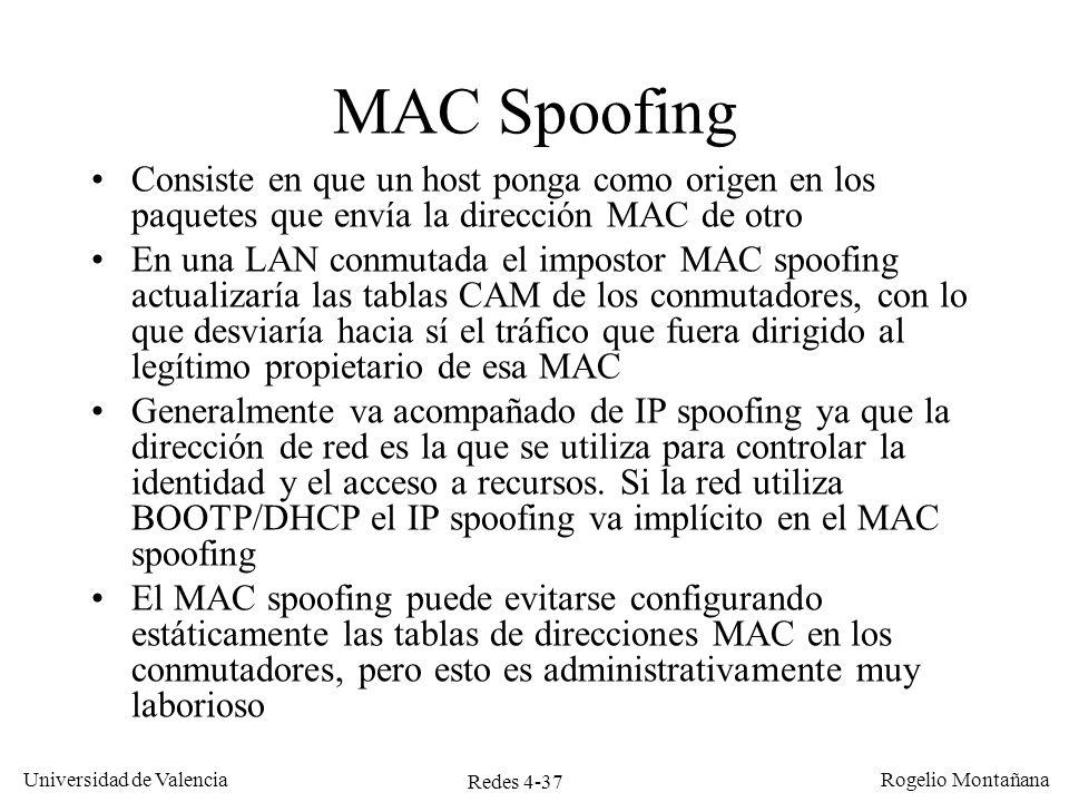 Redes 4-37 Universidad de Valencia Rogelio Montañana MAC Spoofing Consiste en que un host ponga como origen en los paquetes que envía la dirección MAC