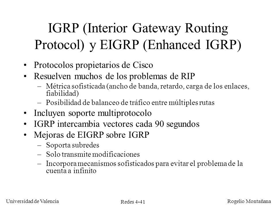 Redes 4-41 Universidad de Valencia Rogelio Montañana IGRP (Interior Gateway Routing Protocol) y EIGRP (Enhanced IGRP) Protocolos propietarios de Cisco