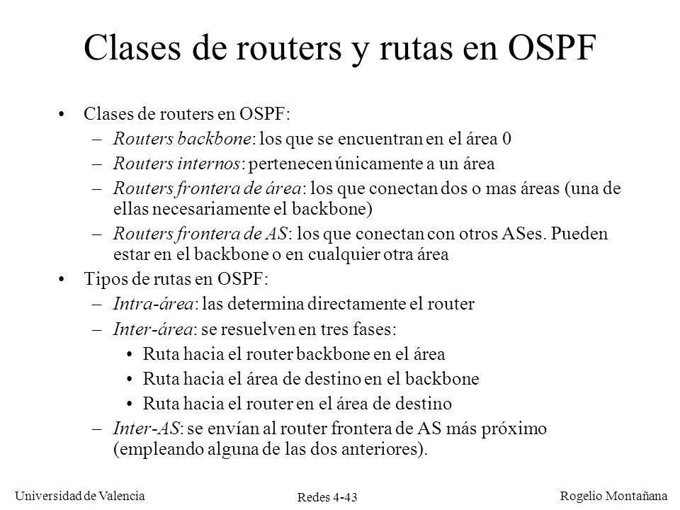 Redes 4-43 Universidad de Valencia Rogelio Montañana Clases de routers en OSPF: –Routers backbone: los que se encuentran en el área 0 –Routers interno