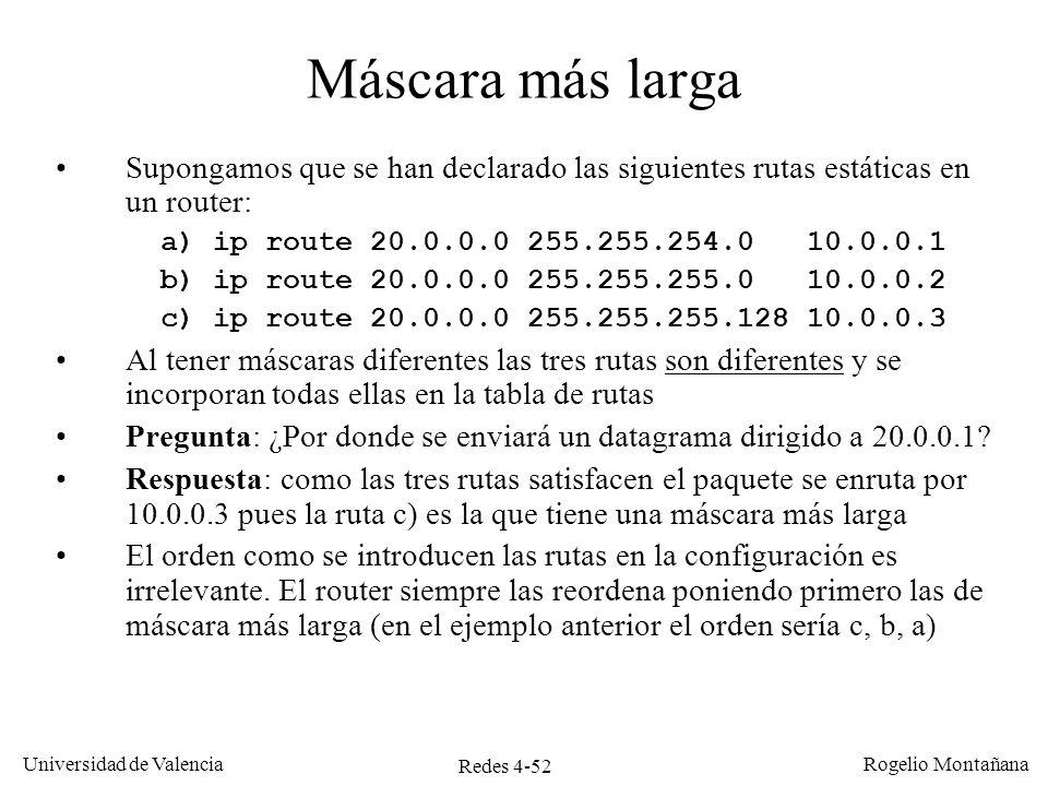 Redes 4-52 Universidad de Valencia Rogelio Montañana Máscara más larga Supongamos que se han declarado las siguientes rutas estáticas en un router: a)