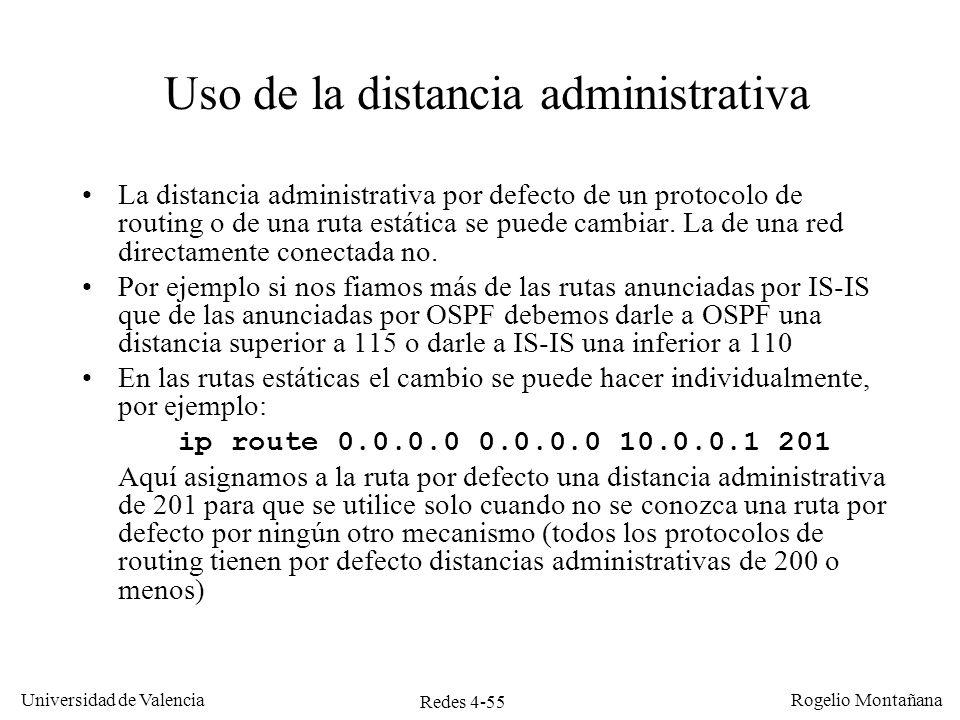 Redes 4-55 Universidad de Valencia Rogelio Montañana Uso de la distancia administrativa La distancia administrativa por defecto de un protocolo de rou