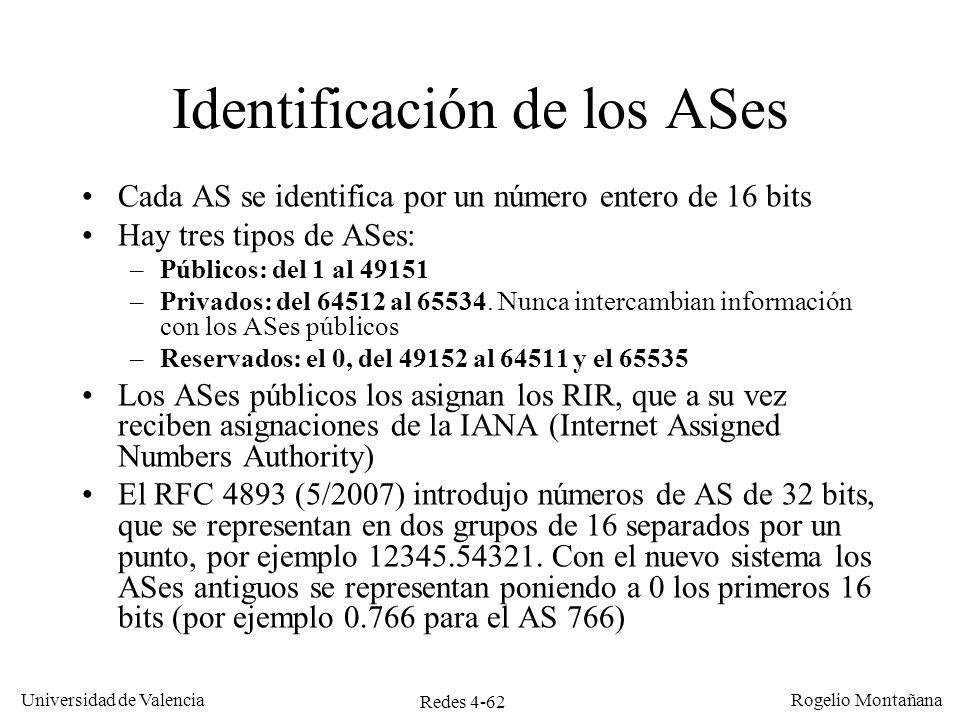 Redes 4-62 Universidad de Valencia Rogelio Montañana Identificación de los ASes Cada AS se identifica por un número entero de 16 bits Hay tres tipos d