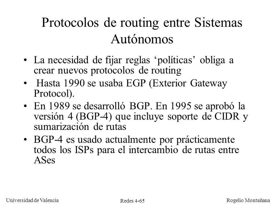 Redes 4-65 Universidad de Valencia Rogelio Montañana Protocolos de routing entre Sistemas Autónomos La necesidad de fijar reglas políticas obliga a cr