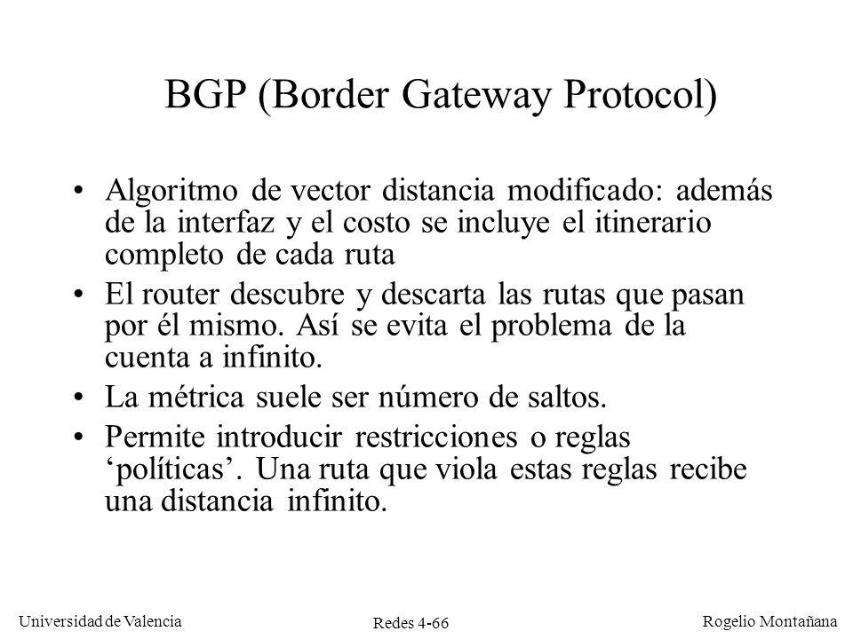 Redes 4-66 Universidad de Valencia Rogelio Montañana BGP (Border Gateway Protocol) Algoritmo de vector distancia modificado: además de la interfaz y e