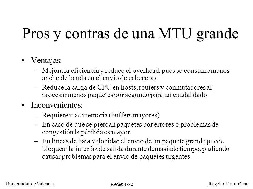 Redes 4-82 Universidad de Valencia Rogelio Montañana Pros y contras de una MTU grande Ventajas: –Mejora la eficiencia y reduce el overhead, pues se co