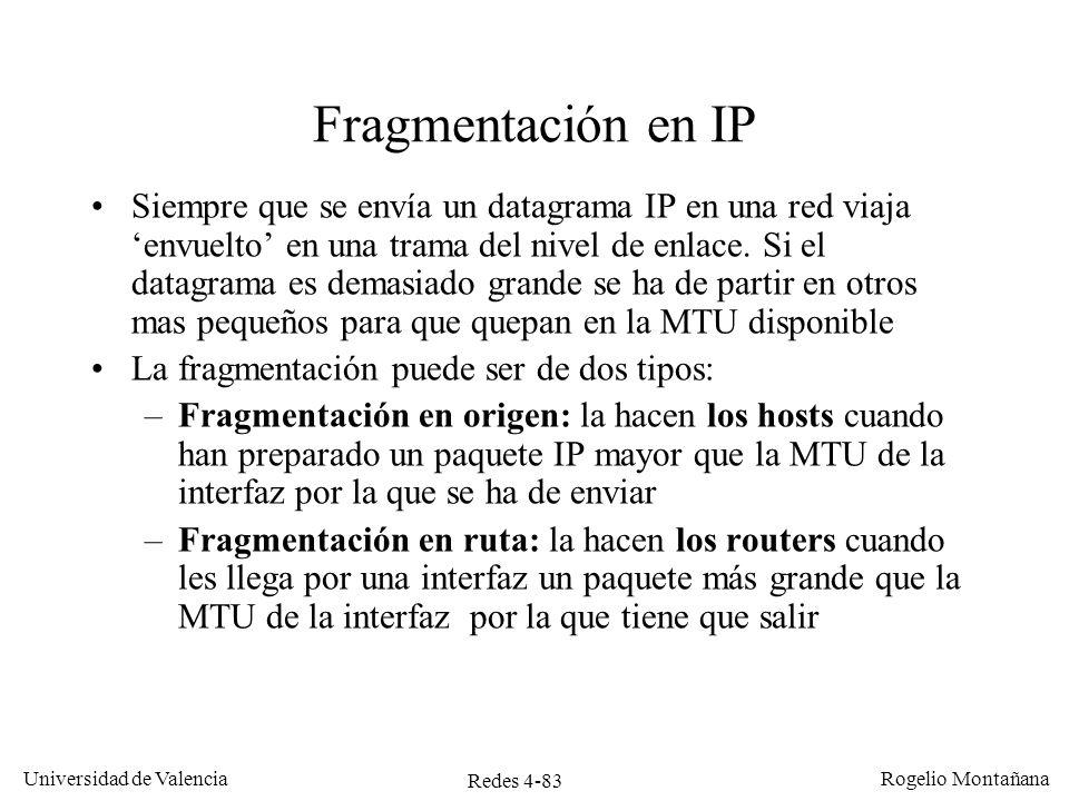 Redes 4-83 Universidad de Valencia Rogelio Montañana Fragmentación en IP Siempre que se envía un datagrama IP en una red viaja envuelto en una trama d