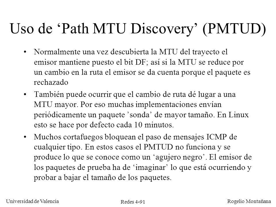 Redes 4-91 Universidad de Valencia Rogelio Montañana Uso de Path MTU Discovery (PMTUD) Normalmente una vez descubierta la MTU del trayecto el emisor m