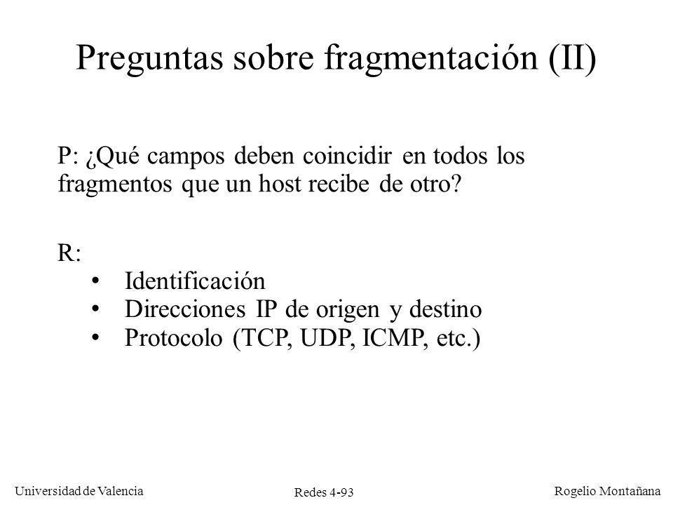 Redes 4-93 Universidad de Valencia Rogelio Montañana Preguntas sobre fragmentación (II) P: ¿Qué campos deben coincidir en todos los fragmentos que un