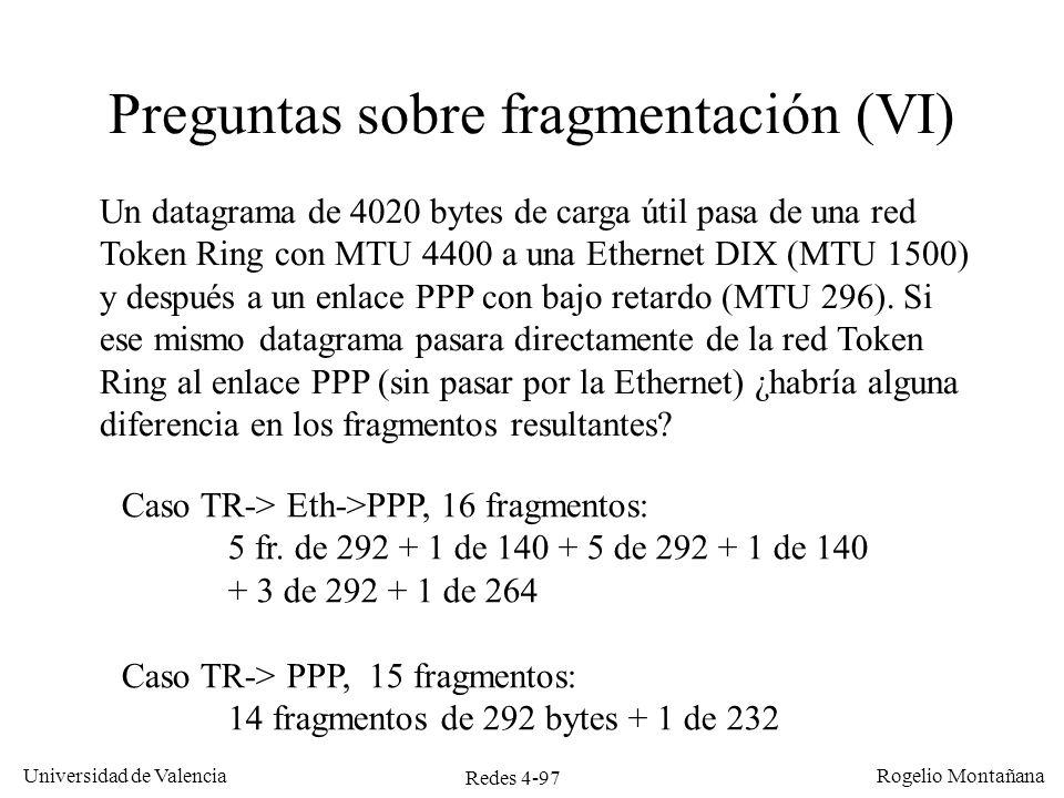 Redes 4-97 Universidad de Valencia Rogelio Montañana Preguntas sobre fragmentación (VI) Un datagrama de 4020 bytes de carga útil pasa de una red Token