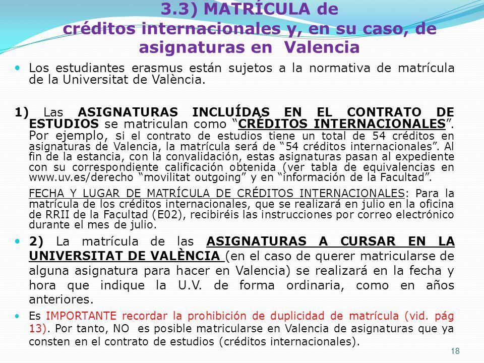 3.3) MATRÍCULA de créditos internacionales y, en su caso, de asignaturas en Valencia Los estudiantes erasmus están sujetos a la normativa de matrícula