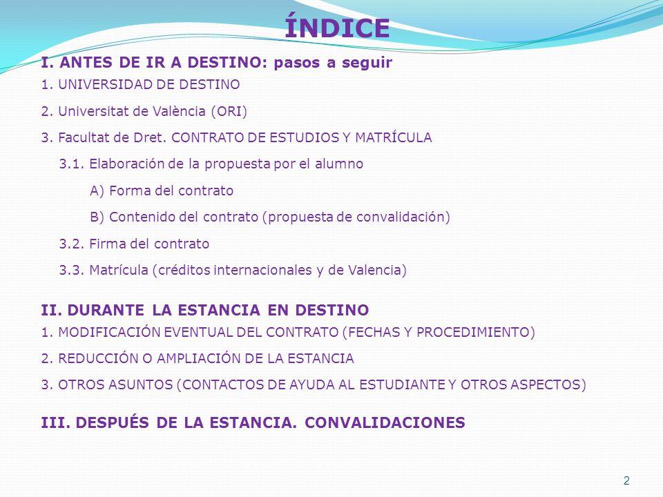 2 ÍNDICE I. ANTES DE IR A DESTINO: pasos a seguir 1. UNIVERSIDAD DE DESTINO 2. Universitat de València (ORI) 3. Facultat de Dret. CONTRATO DE ESTUDIOS