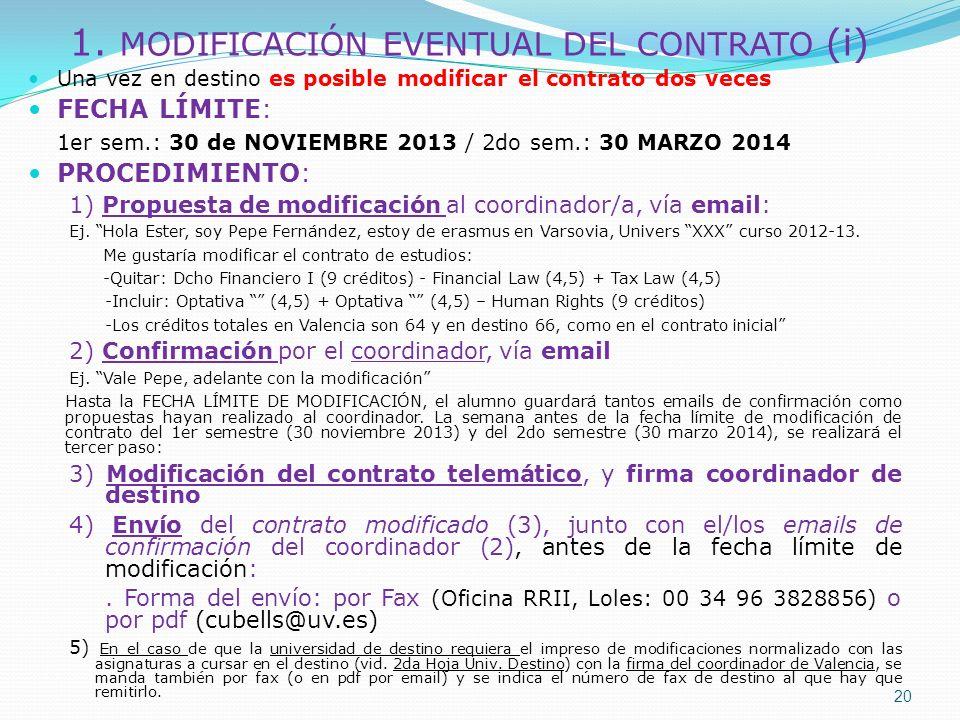 1. MODIFICACIÓN EVENTUAL DEL CONTRATO (i) Una vez en destino es posible modificar el contrato dos veces FECHA LÍMITE: 1er sem.: 30 de NOVIEMBRE 2013 /