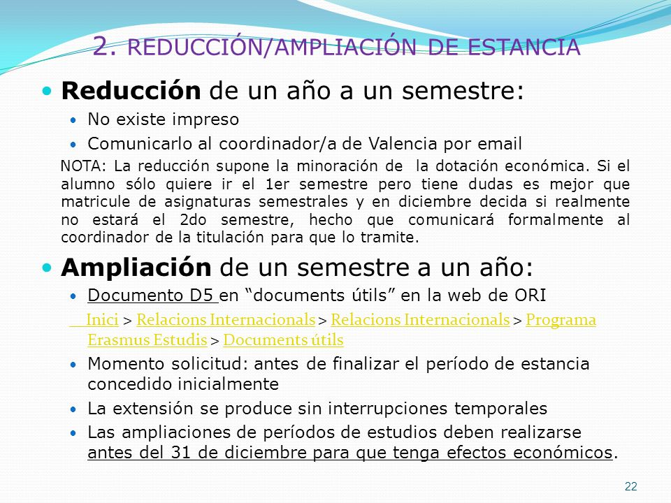 2. REDUCCIÓN/AMPLIACIÓN DE ESTANCIA Reducción de un año a un semestre: No existe impreso Comunicarlo al coordinador/a de Valencia por email NOTA: La r