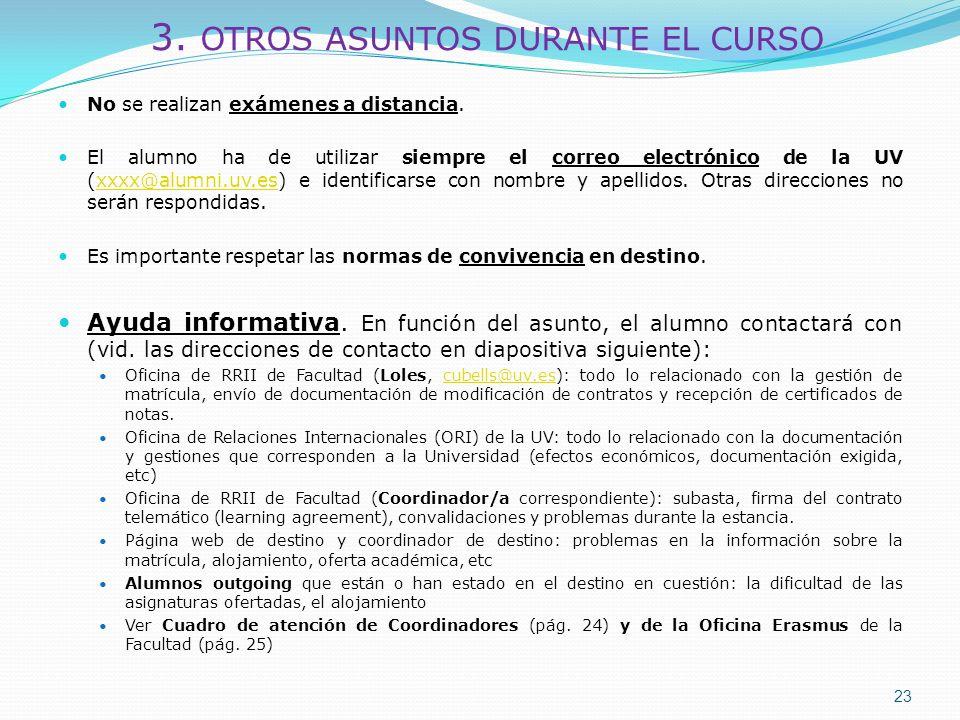 3. OTROS ASUNTOS DURANTE EL CURSO No se realizan exámenes a distancia. El alumno ha de utilizar siempre el correo electrónico de la UV (xxxx@alumni.uv