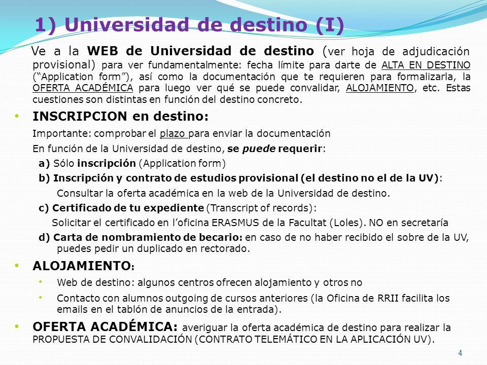 4 Ve a la WEB de Universidad de destino ( ver hoja de adjudicación provisional) para ver fundamentalmente: fecha límite para darte de ALTA EN DESTINO