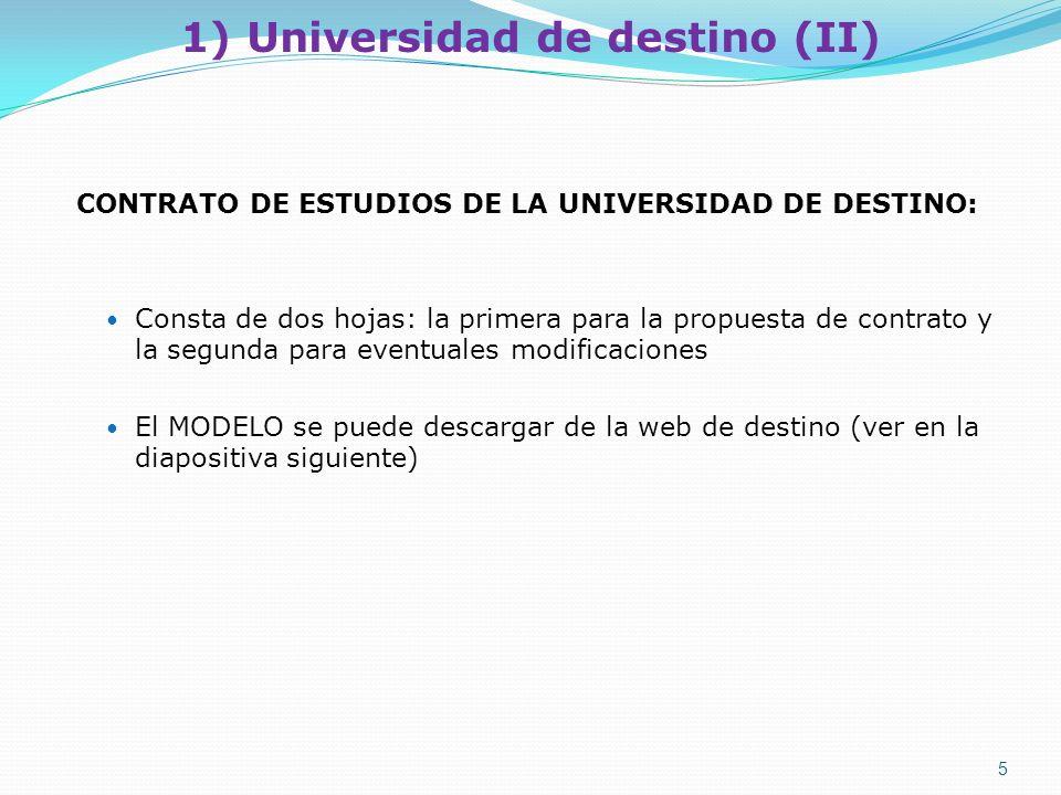 1) Universidad de destino (II) CONTRATO DE ESTUDIOS DE LA UNIVERSIDAD DE DESTINO: Consta de dos hojas: la primera para la propuesta de contrato y la s