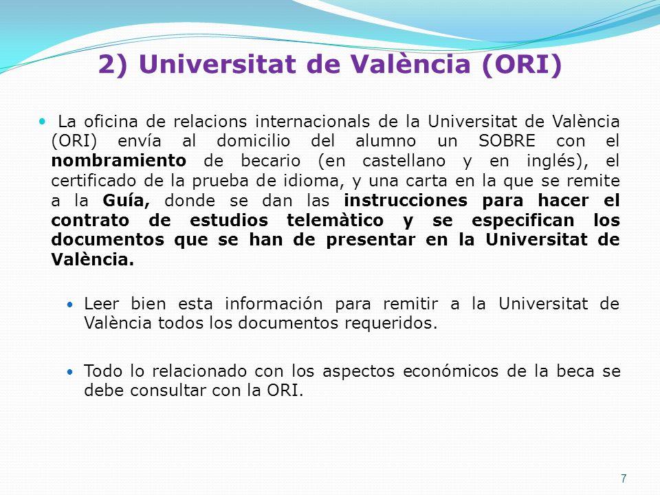 2) Universitat de València (ORI) La oficina de relacions internacionals de la Universitat de València (ORI) envía al domicilio del alumno un SOBRE con