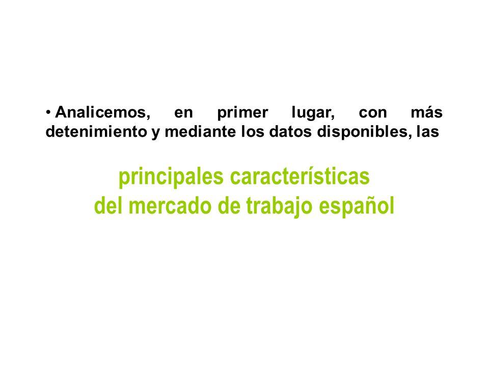 Analicemos, en primer lugar, con más detenimiento y mediante los datos disponibles, las principales características del mercado de trabajo español